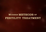 Modern methods of Fertility Treatment